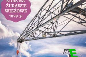 Kurs na operatora żurawi wieżowych Bielsko-Biała.
